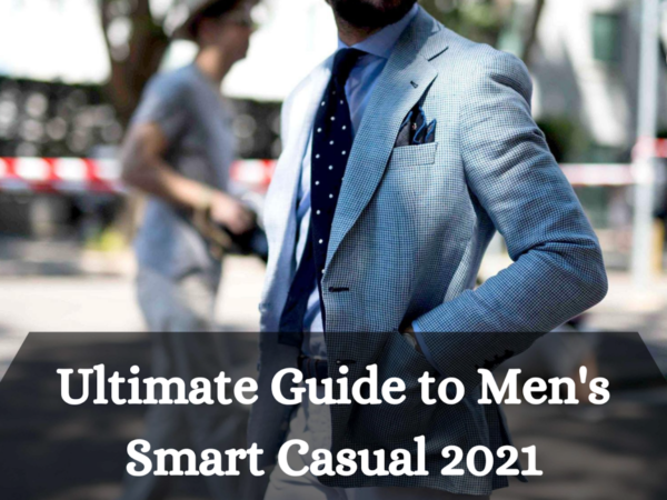 Ultimate Guide to Men's Smart Casual 2021